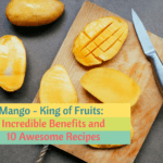 Mango – King of Fruits: Incredible Health Benefits and 10 Awesome Recipes