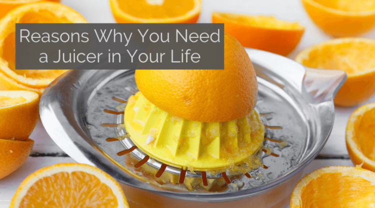 reasons why you need a juicer